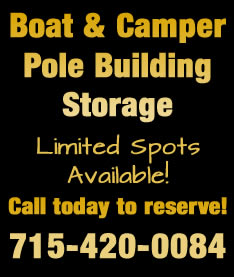Boat & camper pole building storage. Limited spots available! Call today to reserve! 715-420-0084